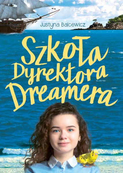 Szkoła dyrektora Dreamera - Justyna Balcewicz | okładka