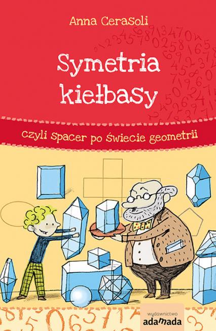 Symetria kiełbasy czyli spacer po świecie geometrii - Anna Cerasoli   okładka
