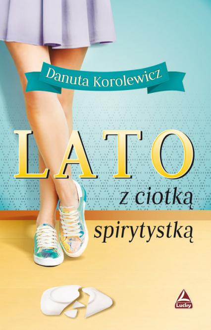 Lato z ciotką spirytystką - Danuta Korolewicz   okładka