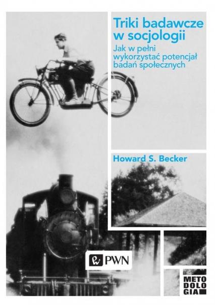 Triki badawcze w socjologii Jak w pełni wykorzystać potencjał badań społecznych - Becker Howard S. | okładka