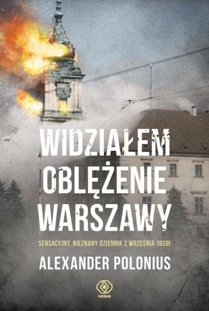 Widziałem oblężenie Warszawy - Alexander Polonius | okładka