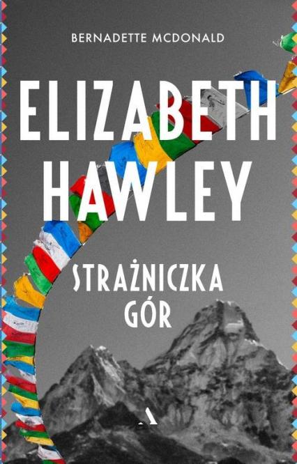 Elizabeth Hawley Strażniczka gór - Bernadette McDonald | okładka