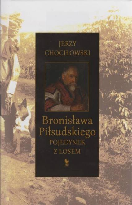Bronisława Piłsudskiego pojedynek z losem - Jerzy Chociłowski | okładka