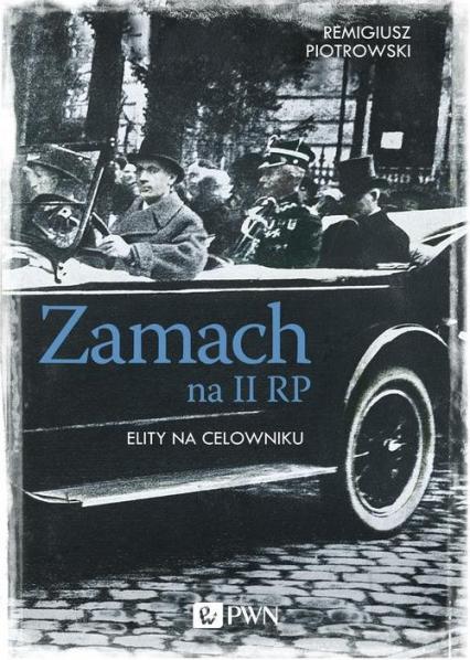 Zamach na II RP. Elity na celowniku - Remigiusz Piotrowski | okładka
