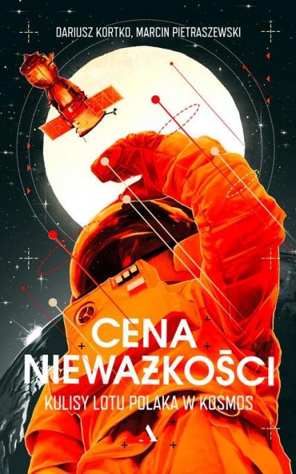 Cena nieważkości Kulisy lotu Polaka w kosmos - Kortko Dariusz, Pietraszewski Marcin | okładka