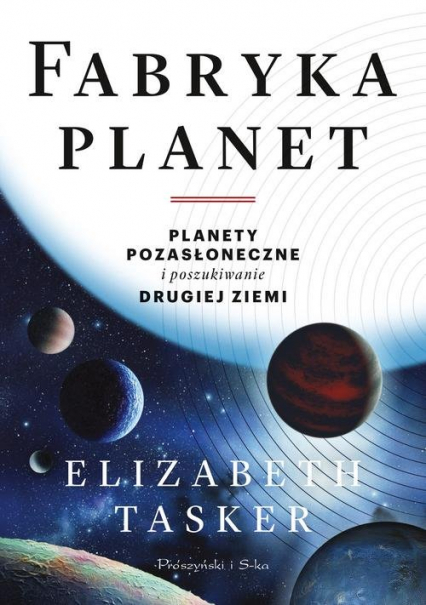 Fabryka planet Planety pozasłoneczne i poszukiwanie drugiej Ziemi - Elizabeth Tasker | okładka