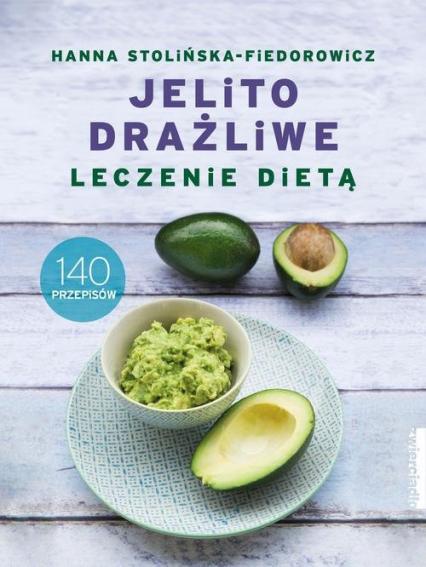 Jelito drażliwe Leczenie dietą 140 przepisów - Hanna Stolińska-Fiedorowicz | okładka