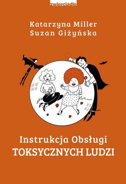 Instrukcja obsługi toksycznych ludzi - Miller Katarzyna, Giżyńska Suzan | okładka