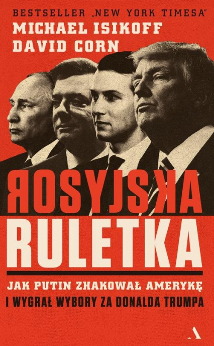 Rosyjska ruletka Jak Putin zhakował Amerykę i wygrał wybory za Donalda Trumpa - Isikoff Michael, Corn David | okładka