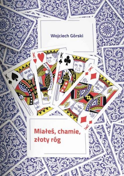 Miałeś chamie złoty róg - Wojciech Górski | okładka