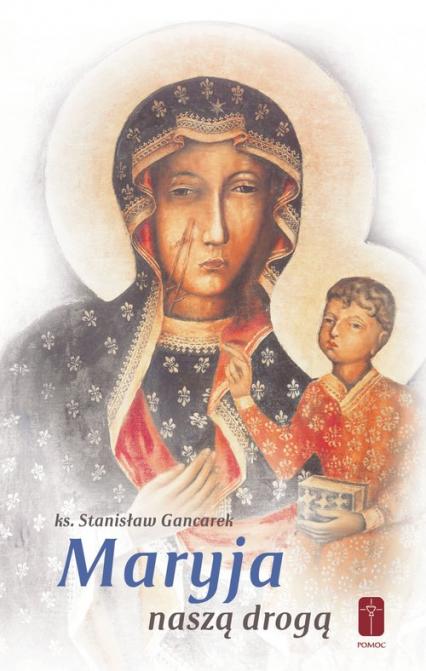 Maryja naszą drogą - Stanisław Gancarek | okładka