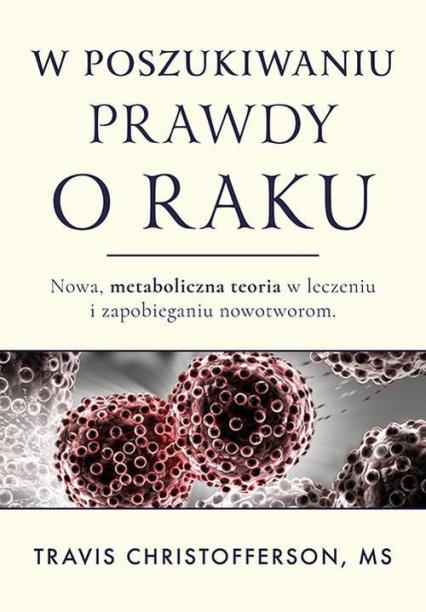 Rak. Nowe metaboliczne podejście do leczenia i profilaktyki nowotworów/Aba - Travis Christofferson | okładka
