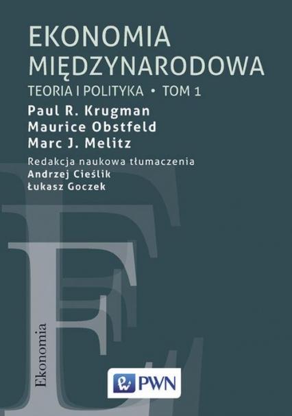Ekonomia międzynarodowa Tom 1 Teoria i polityka - Krugman Paul R., Obstfeld Maurice, Melitz Mar   okładka