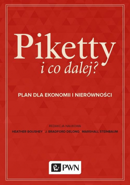 Piketty i co dalej? Plan do ekonomii i nierówności - Boushey Heather, DeLong J. Bradford, Steinbau | okładka