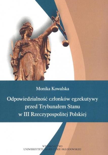 Odpowiedzialność członków egzekutywy przed Trybunałem Stanu - Monika Kowalska | okładka