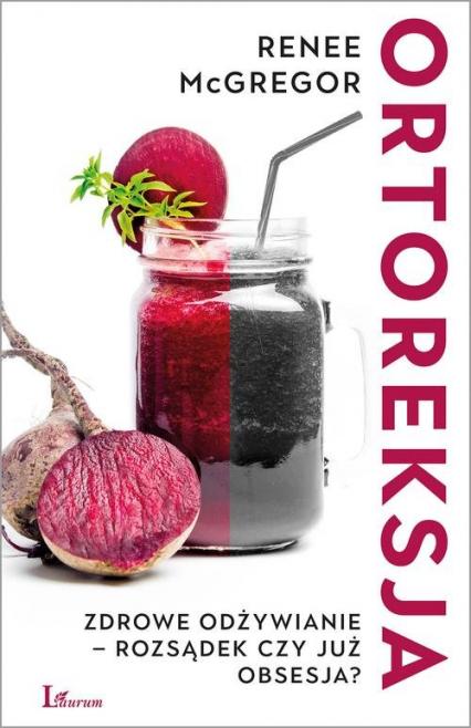 Ortoreksja Zdrowe odżywianie – rozsądek czy już obsesja? - Renee McGregor | okładka