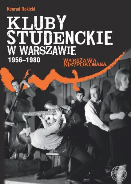 Kluby studenckie w Warszawie 1956-1980 - Konrad Rokicki | okładka