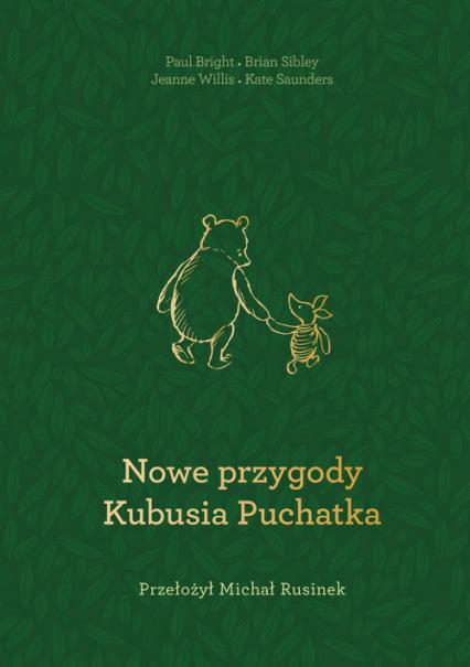 Nowe przygody Kubusia Puchatka - Paul Bright, Alexander Alan Milne, Kate Saunder  | okładka
