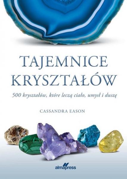 Tajemnice kryształów 500 kryształów, które leczą ciało, umysł i duszę - Cassandra Eason | okładka