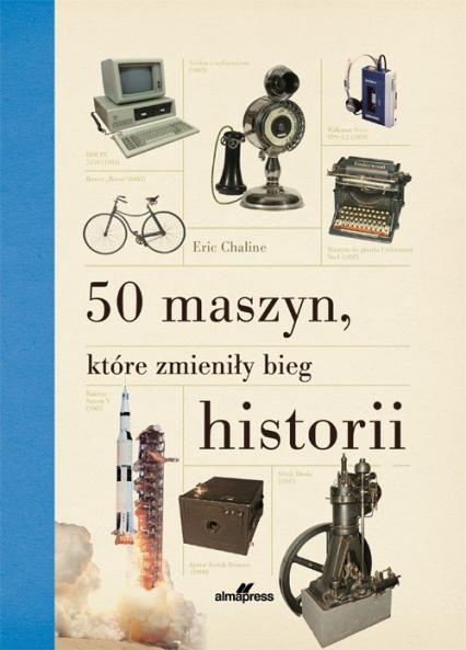 50 maszyn, które zmieniły bieg historii - Eric Chaline | okładka
