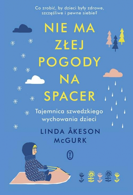 Nie ma złej pogody na spacer Tajemnica szwedzkiego wychowania dzieci - McGurk Linda Akeson | okładka