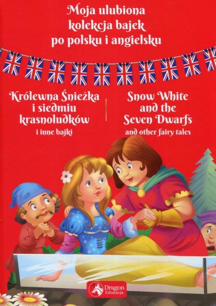 Moja ulubiona kolekcja bajek po polsku i angielsku Królewna Śnieżka i siedmiu krasnoludków i inne bajki -  | okładka