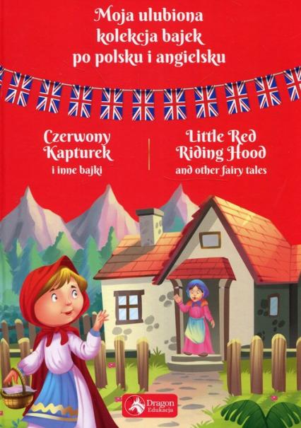 Moja ulubiona kolekcja bajek po polsku i angielsku Czerwony kapturek i inne bajki -  | okładka