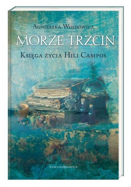 Morze Trzcin Księga życia Hili Campos - Agnieszka Wojdowicz | okładka