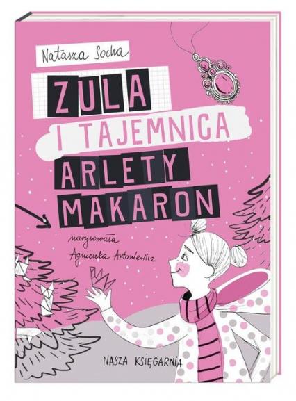 Zula i tajemnica Arlety Makaron - Natasza Socha | okładka