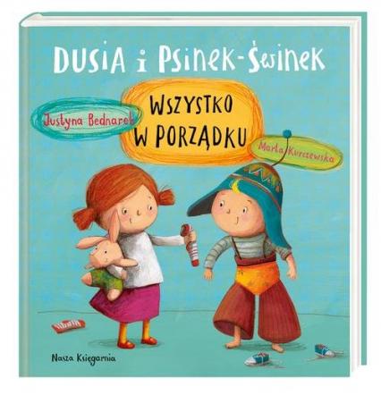 Dusia i Psinek-Świnek Wszystko w porządku - Justyna Bednarek | okładka