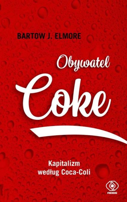 Obywatel Coke Kapitalizm według Coca Coli - Elmore Bartow J. | okładka