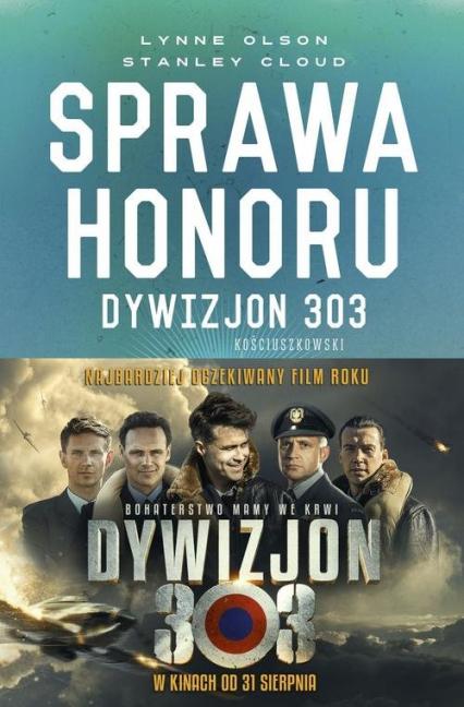 Sprawa honoru Dywizjon 303 Kościuszkowski: zapomniani bohaterowie II wojny Światowej - Olson Lynne, Clud Stanley W. | okładka