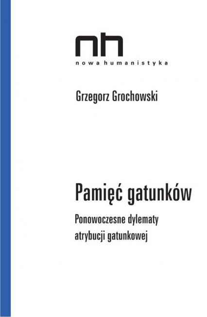Pamięć gatunków Ponowoczesne dylematy atrybucji gatunkowej - Grzergorz Grochowski | okładka