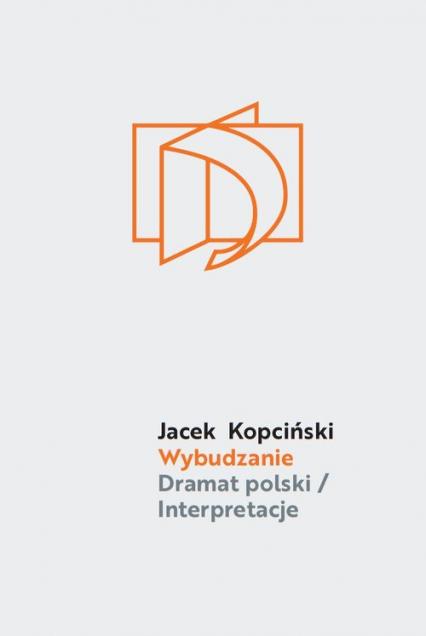 Wybudzanie Dramat polski / Interpretacje - Jacek Kopciński | okładka