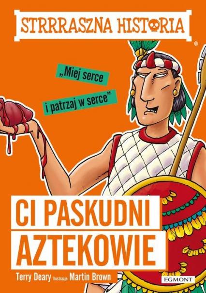 Strrraszna historia Ci paskudni Aztekowie - Terry Deary | okładka