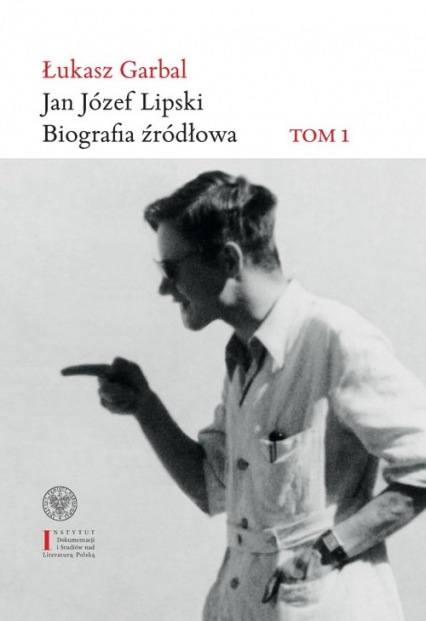 Jan Józef Lipski Biografia źródłowa Tom 1: 1926–1968 - Łukasz Garbal   okładka