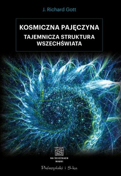 Kosmiczna pajęczyna Tajemnicza struktura Wszechświata - Richard J. Gott | okładka