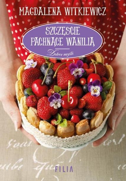 Szczęście pachnące wanilią - Magdalena Witkiewicz | okładka