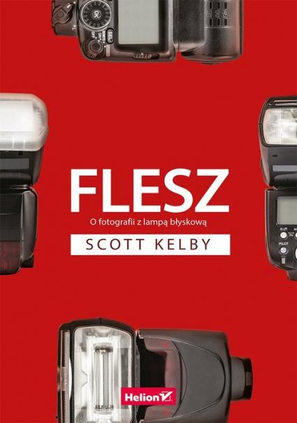 Flesz. O fotografii z lampą błyskową - Scott Kelby | okładka