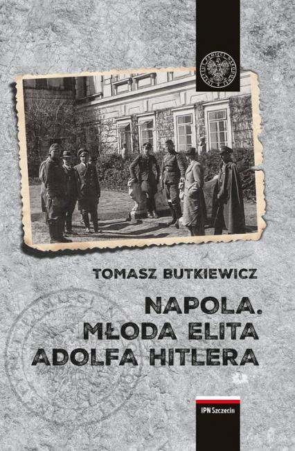 NAPOLA Młoda elita Adolfa Hitlera - Tomasz Butkiewicz | okładka