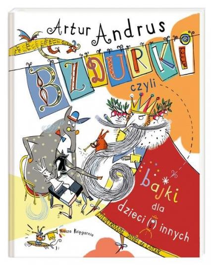 Bzdurki czyli bajki dla dzieci(i)innych - Artur Andrus | okładka