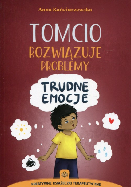 Tomcio rozwiązuje problemy Trudne emocje - Anna Kańciurzewska | okładka