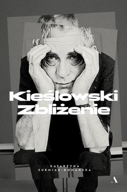 Kieślowski Zbliżenie - Katarzyna Surmiak-Domańska | okładka