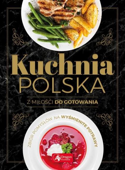 Kuchnia polska Z miłości do gotowania -  | okładka