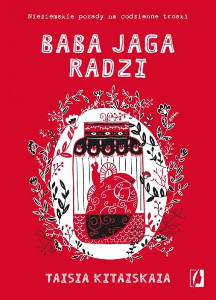 Baba Jaga radzi Nieziemskie porady na codzienne troski - Taisia Kitaiskaia | okładka