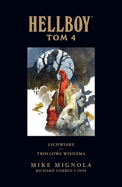 Hellboy Tom 4 Lichwiarz Trollowa wiedźma - Mignola Mike, Mignola Mike, Corben Richard, D | okładka