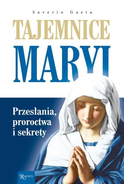 Tajemnice Maryi Przesłania, proroctwa i sekrety - Saverio Gaeta | okładka
