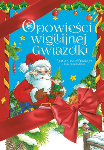 Opowieści Wigilijnej Gwiazdki  List do św. Mikołaja i inne opowiadania - Niemycki Mariusz , Opala Renata, Zaciura Lech | okładka