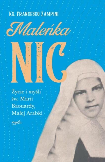 Maleńka Nic Życie i myśli św. Marii Baouardy, Małej Arabki - Francesco Zampini | okładka