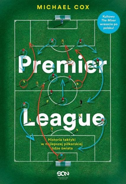 Premier League Historia taktyki w najlepszej piłkarskiej lidze świata - Michael Cox | okładka